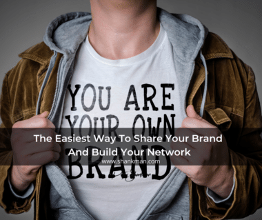 The Easiest Way To Share Your Brand And Build Your Network